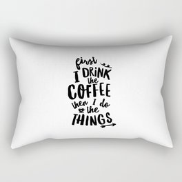 First I Drink the Coffee then I Do the Things black and white typography poster home wall decor Rectangular Pillow