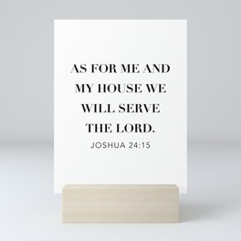 As For Me and My House We Will Serve the Lord. -Joshua 24:15 Mini Art Print