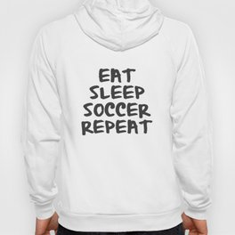 Eat, Sleep, Soccer, Repeat Hoody
