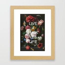 LIVE A FUCK YES LIFE Framed Art Print