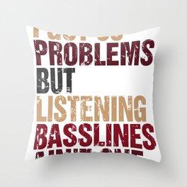 I Got 99 Problems But Listening Basslines Ain't One Throw Pillow