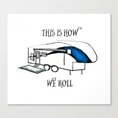 This is How We Roll (RV humor) Canvas Print