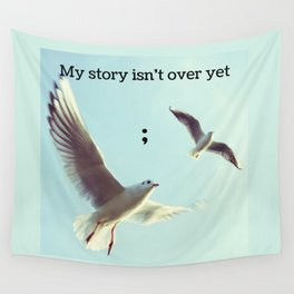 My Story Isn't Over Yet ; Wall Tapestry