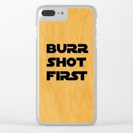Burr Shot First Clear iPhone Case