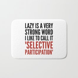 Lazy is a Very Strong Word I Like to Call it Selective Participation (Crimson) Bath Mat