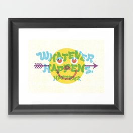 Whatever Happens, Happens. Framed Art Print