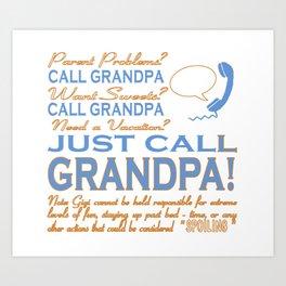 JUST CALL GRANDPA! Art Print