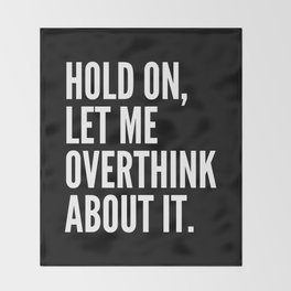 Hold On Let Me Overthink About It (Black & White) Throw Blanket