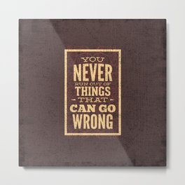 YOU never run out of things that can go wrong- Typography Metal Print