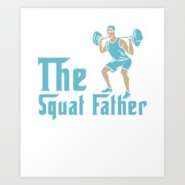 The Squat Father Weightlifting Gym Training Gift Art Print