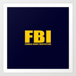 FBI female body inspector funny classic quote Art Print