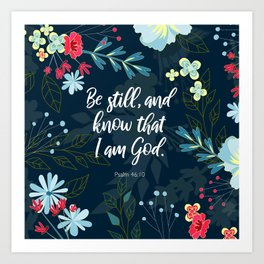 Be still, and know that I am God.  Psalm 46:10 Art Print