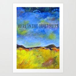 Here in the quiet hills Art Print