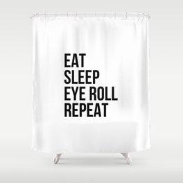 Eat Sleep Eye roll Repeat Shower Curtain