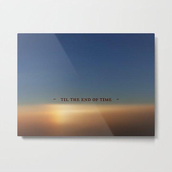 Til the End of Time Metal Print