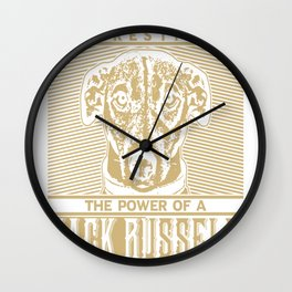 Never underestimate the power of a Jack Russel Owner Wall Clock