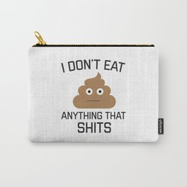 I Don't Eat Anything That Shits, Funny Vegan, Quote Carry-All Pouch
