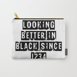 Looking Better In Black Since 1234 [Black] Carry-All Pouch