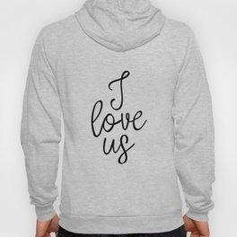 I Love Us, Typography Art, Art Print, Home Decor, Apartment Decor, Wedding Art Print, Love Art Hoody
