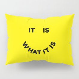 It Is What It Is Pillow Sham