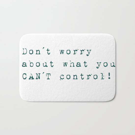 Don´t worry about- what you can´t control - Wise Saying on #Society6 Bath Mat