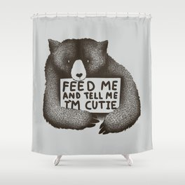 Feed Me And Tell Me Im Cutie Shower Curtain