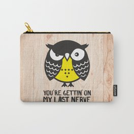 Owl. You're gettin' on my last nerve. Carry-All Pouch