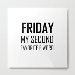 Friday my second favorite F word hipster quote funny work humor saying Metal Print
