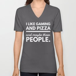 I Like Gaming And Pizza And Maybe Unisex V-Neck