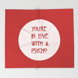You're In Love With A Psycho Throw Blanket