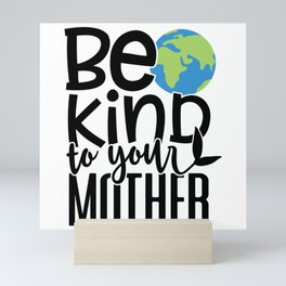 Be Kind To Your Mother Mini Art Print