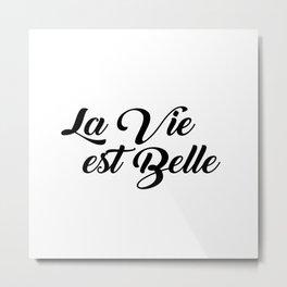 La Vie Est Belle French Life is Beautiful Metal Print