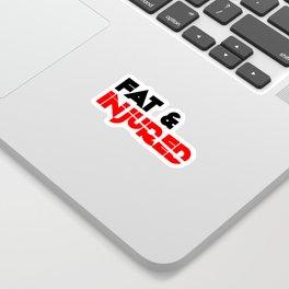Fat & Injured (Black) Sticker