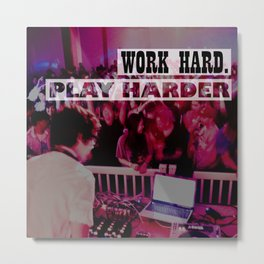Work Hard. Play Harder. Metal Print