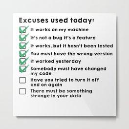 Excuses used today Metal Print