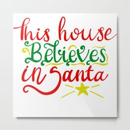 THIS HOUSE BELIEVES IN SANTA Metal Print