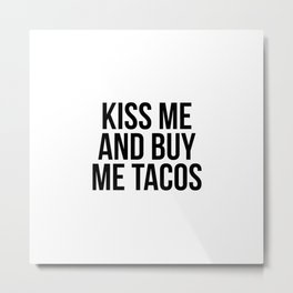 Kiss me and buy me tacos Metal Print