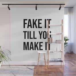 FAKE IT TILL YOU MAKE IT Wall Mural