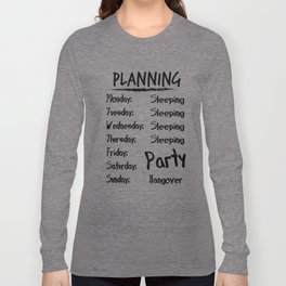 Party Alcohol Hangover Week Planning Joke Gift Long Sleeve T-shirt