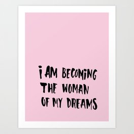 I Am Becoming The Woman Of My Dreams Art Print