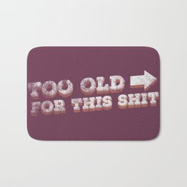 To Old For This Shit Bath Mat