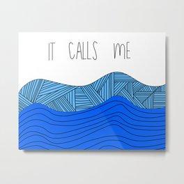 The Ocean Calls Me Metal Print