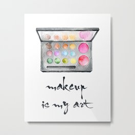 Makeup Is My Art Metal Print