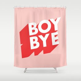 Boy Bye funny poster typography graphic design in red and pink home decor Shower Curtain
