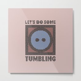 Let's Do Some Tumbling Metal Print