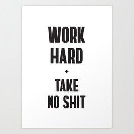 Work Hard & Take No Shit Art Print