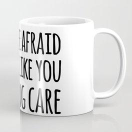 don't be afraid to act like you fucking care Coffee Mug