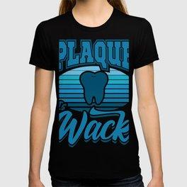 Dental Nurse Plaque Is Wack Dentist Gift T-shirt