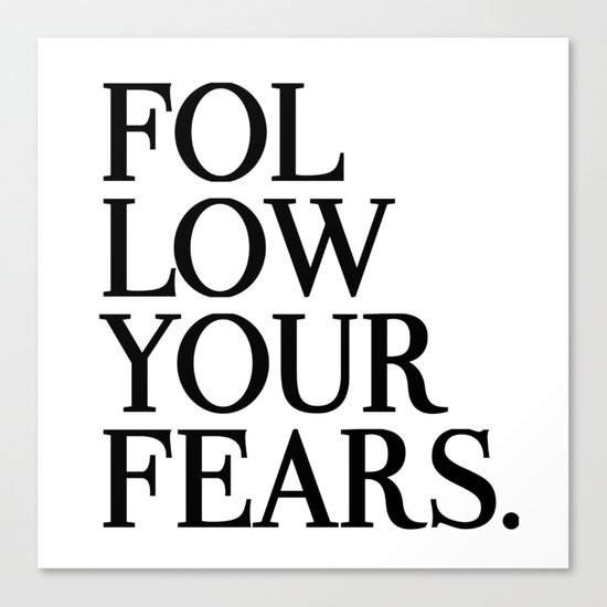 Follow Your Fears Canvas Print