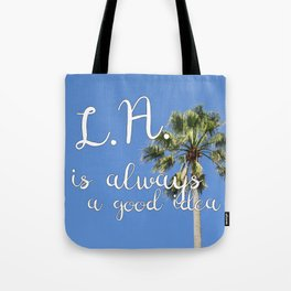 Los Angeles Is Always a Good Idea! Tote Bag